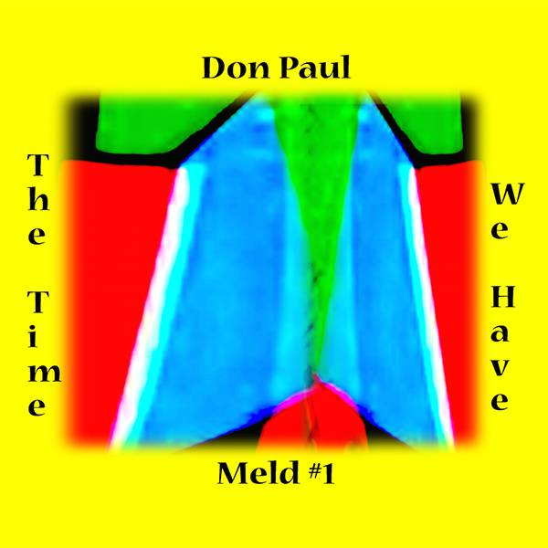 """Don Paul """"The Time We Have (Meld #1)"""""""
