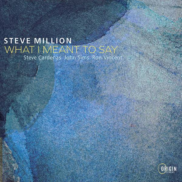 """Steve Million """"What I Meant To Say"""""""